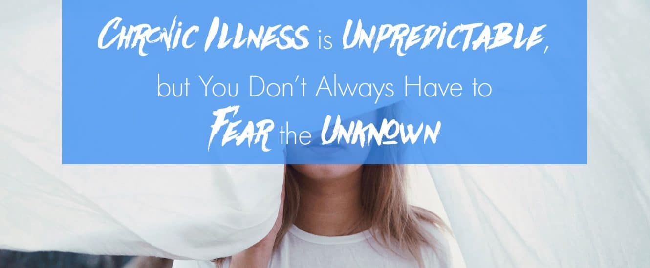 Chronic Illness is Unpredictable, but You Don't Always Have to Fear the Unknown | www.achronicvoice.com