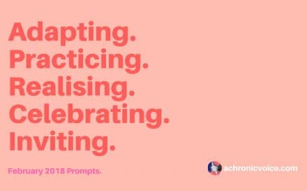 February 2018 Prompts: Adapting, Practicing, Realising, Celebrating, Inviting | www.achronicvoice.com