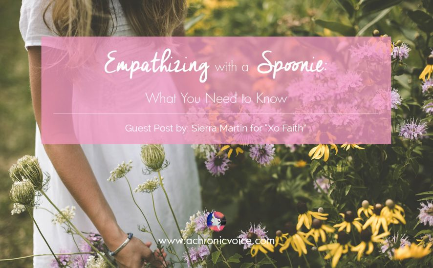 "Empathizing with a Spoonie: What You Need to Know. Guest Post by Sierra Martin for ""Xo Faith"". 