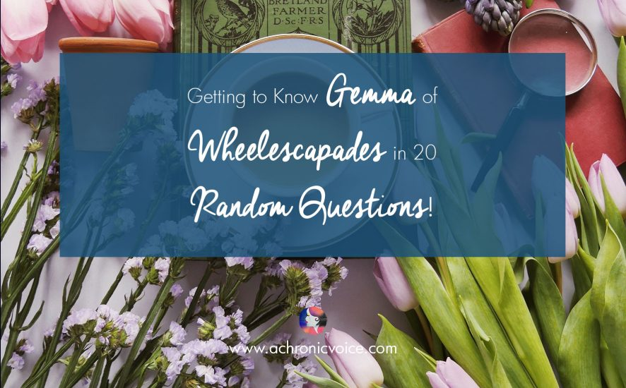 "Getting to Know Gemma of ""Wheelescapades"" in 20 Random Questions 