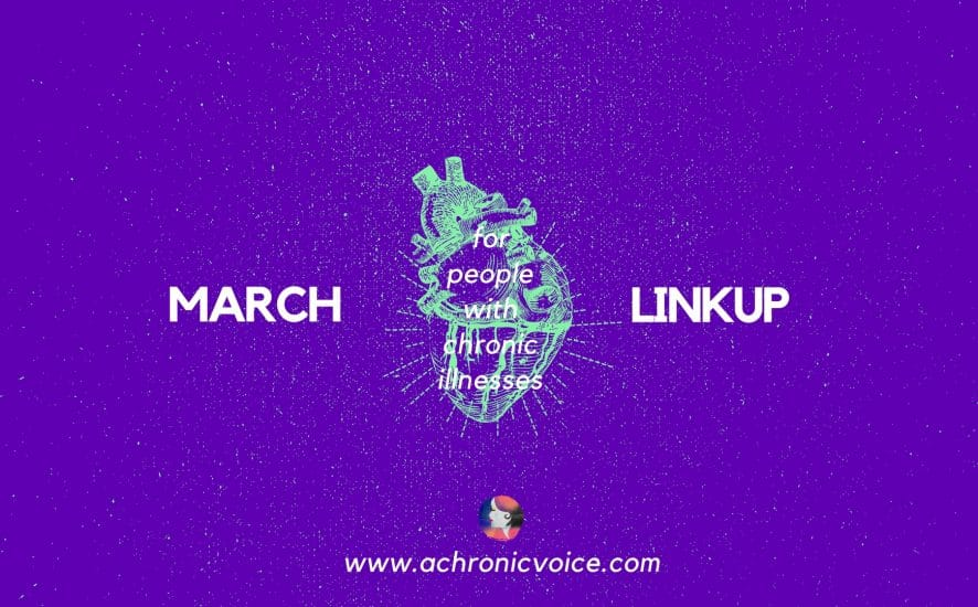 March 2018 Linkup Party for People with Chronic Illnesses. Click to read/participate or pin to save for later. | www.achronicvoice.com | #achronicvoice #marchlinkup #marchprompts #spoonielife #chronicillness #chronicblogs
