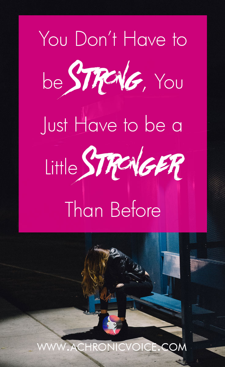 We often tell ourselves or others to 'be strong' or to 'be brave'. Instead of instilling inspiration, these statements can sometimes provoke the opposite effect. Here's why you don't need to be the epitome of strength. You just need to be a little bit stronger than before. Click to read or pin to save for later. | www.achronicvoice.com | #achronicvoice #chronicblogs #spoonies #selfawareness #mentalhealth #chronicpain #selfcare #painmanagement