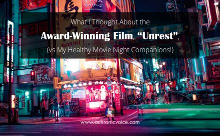 "What I Thought About the Award-Winning Film, ""Unrest"" (vs My Healthy Movie Night Companions!) 