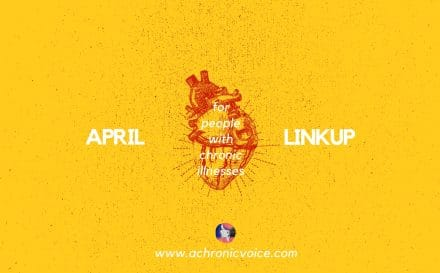 April 2018 Linkup Party for People with Chronic Illnesses. Click to participate/read, or pin to save for later. | www.achronicvoice.com | #achronicvoice #amwriting #amblogging #aprilprompts #linkup #prompts #selfawareness #spoonies #chroniclife