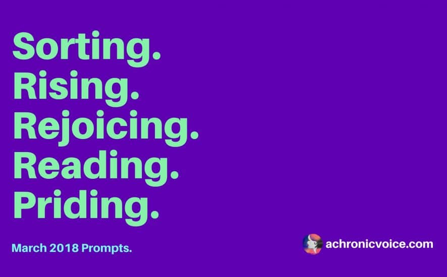 March 2018 Prompts: Sorting, Rising, Searching, Reading & Priding | www.achronicvoice.com