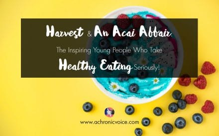 Harvest & An Acai Affair: The Inspiring Young People Who Take Healthy Eating Seriously! | www.achronicvoice.com