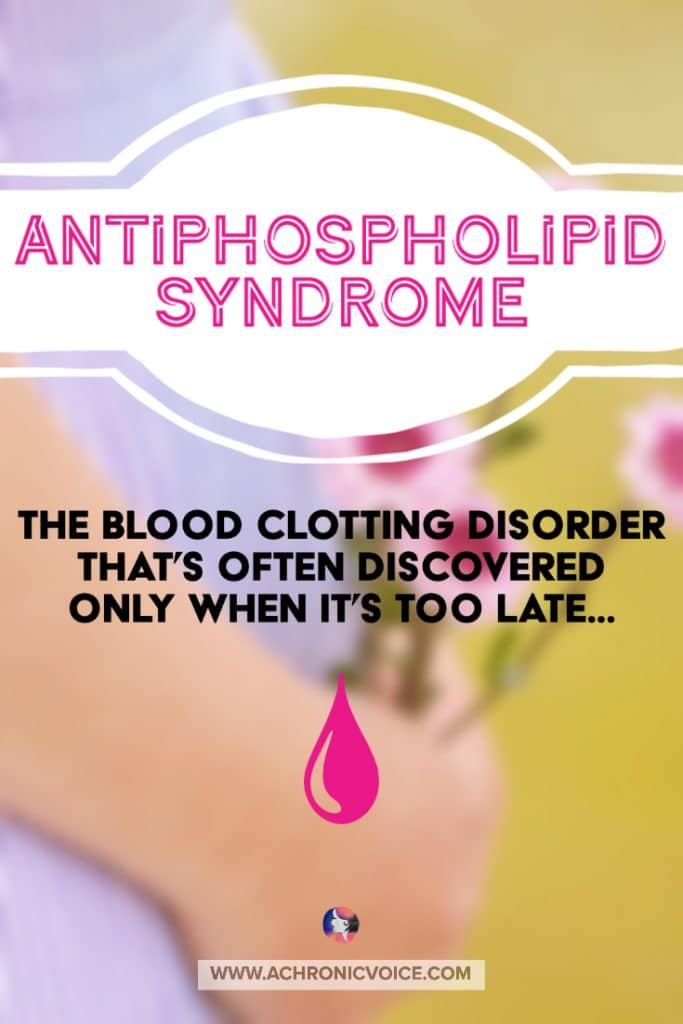 Antiphospholipid Syndrome - The Blood Clotting Disorder That's Often Discovered Only When It's Too Late