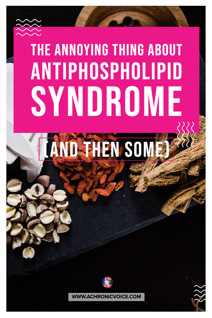 The Annoying Thing About Antiphospholipid Syndrome (and Then Some)