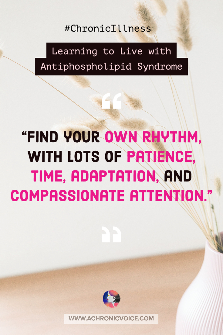 Living with Antiphospholipid Syndrome and Chronic Illness - Find Your Own Rhythm