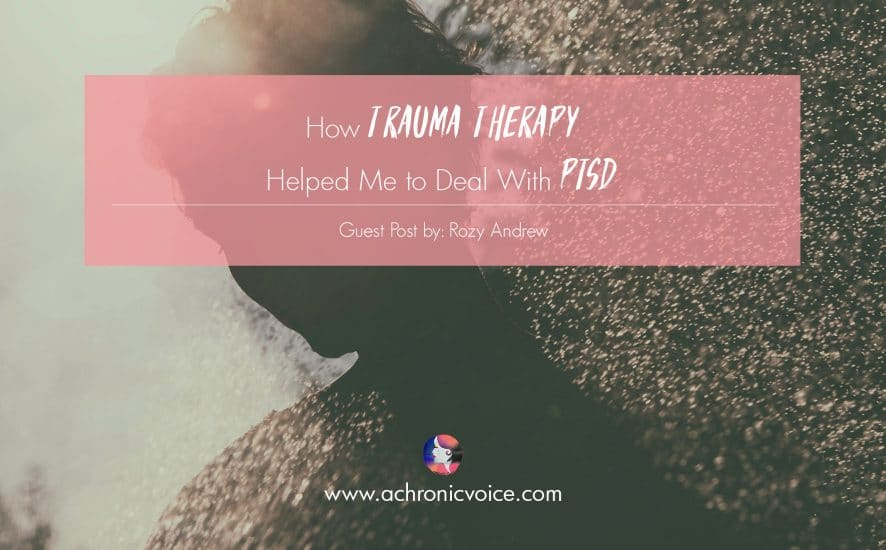 How Trauma Therapy Helped Me to Deal With PTSD | www.achronicvoice.com