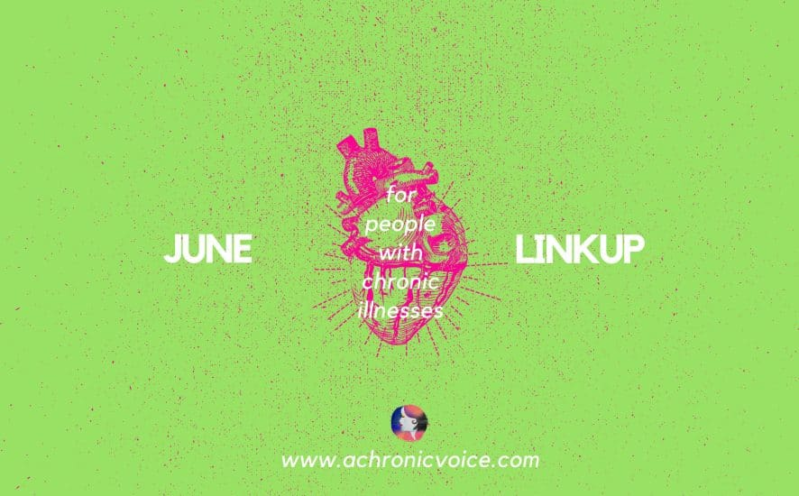 June 2018 Linkup Party for People with Chronic Illnesses | www.achronicvoice.com | #spoonies #linkup #junelinkup #chroniclife