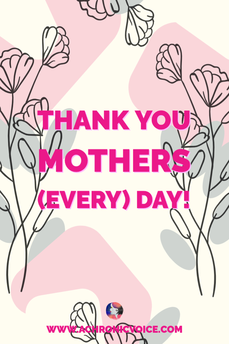 Thank You to All Mothers (Every) Day!