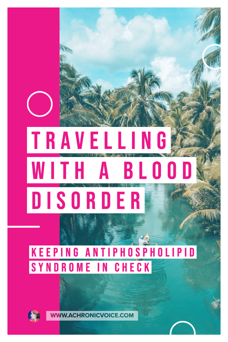 Travelling with a Blood Clotting Disorder - Keeping Antiphospholipid Syndrome in Check