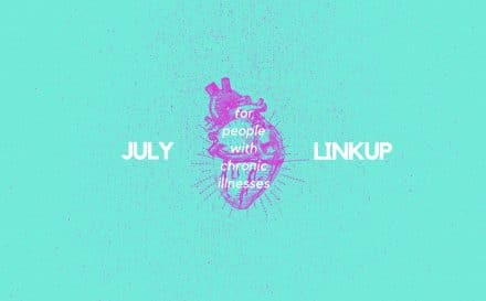 July 2018 Linkup Party for People with Chronic Illnesses | www.achronicvoice.com | #achronicvoice #july #linkup #prompts #spoonies #chroniclife