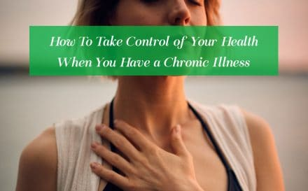 How To Take Control of Your Health When You Have a Chronic Illness