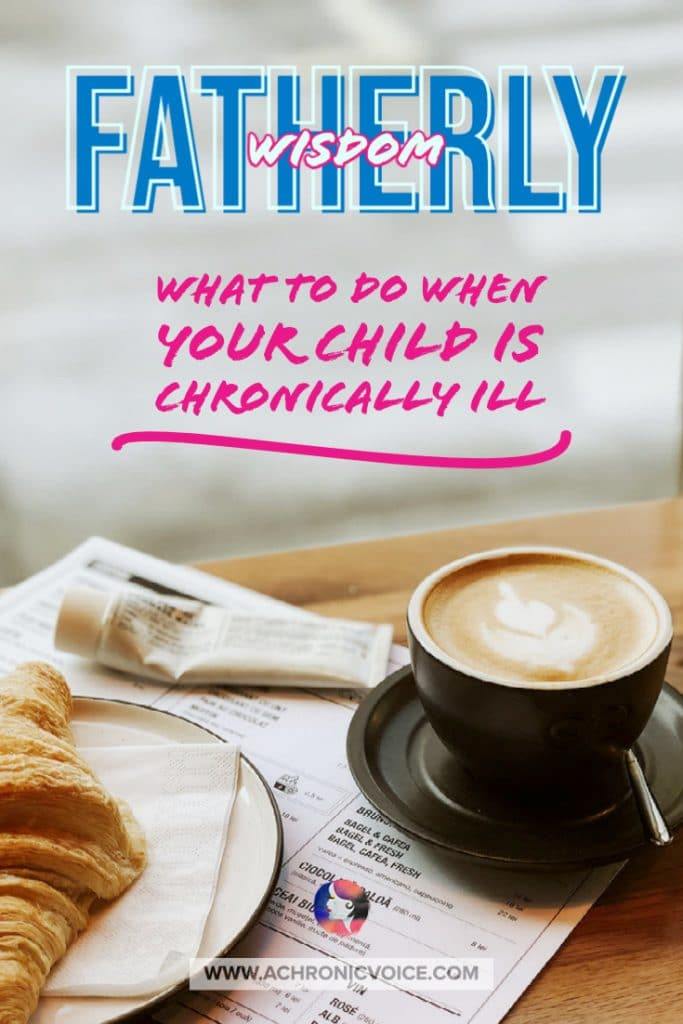 Fatherly Wisdom - What to Do When Your Child is Chronically ill