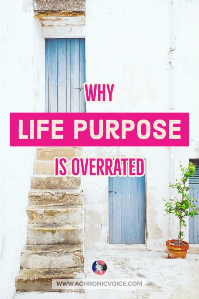 Why Life Purpose is Overrated
