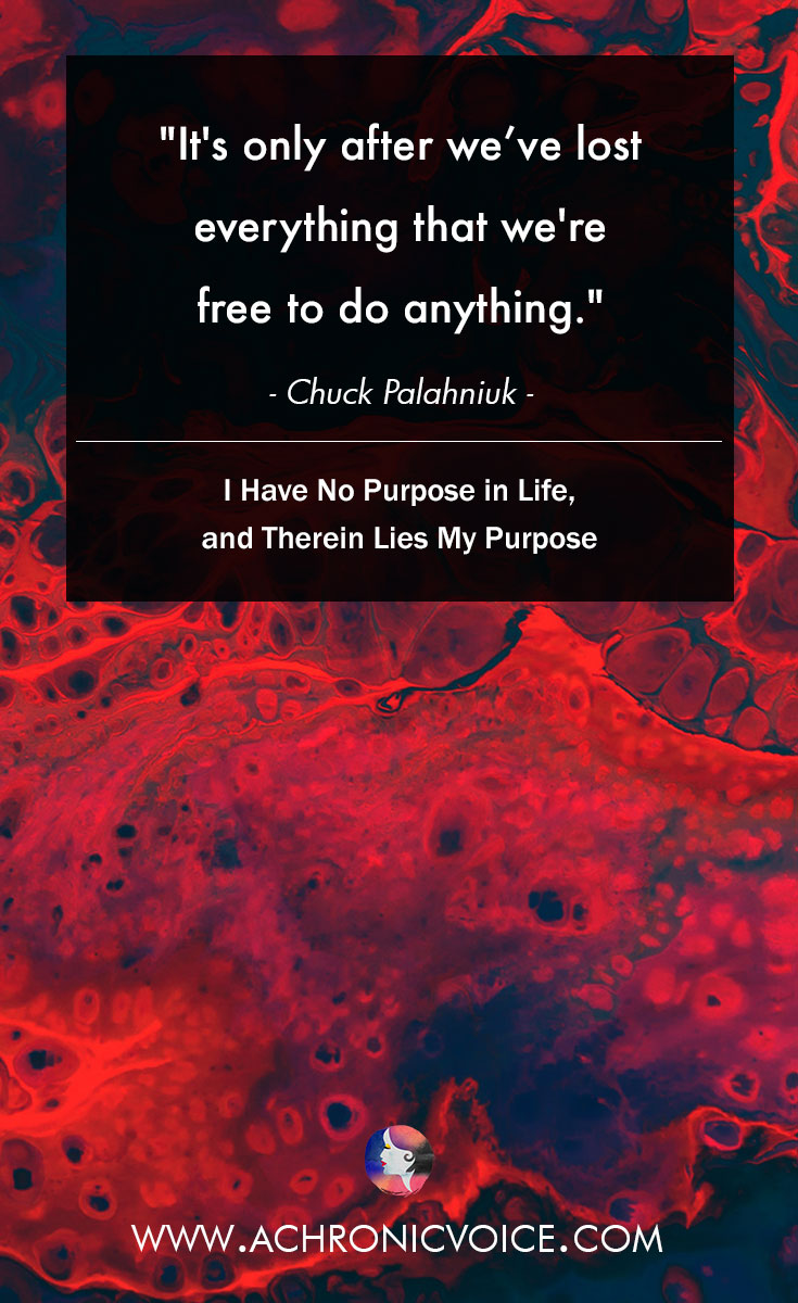 It's only after we've lost everything that we're free to do anything. - Chuck Palahniuk | www.achronicvoice.com | #achronicvoice #qotd #lifelessons #selfawareness #chaos #chroniclife #spoonies