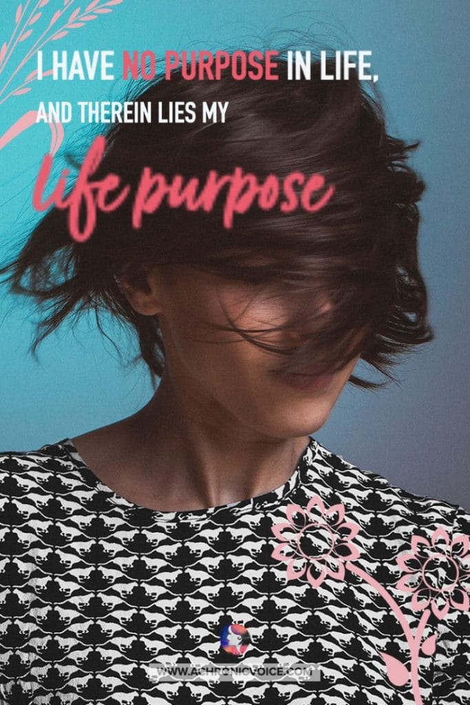 I Have No Purpose in Life, and Therein Lies My Life Purpose