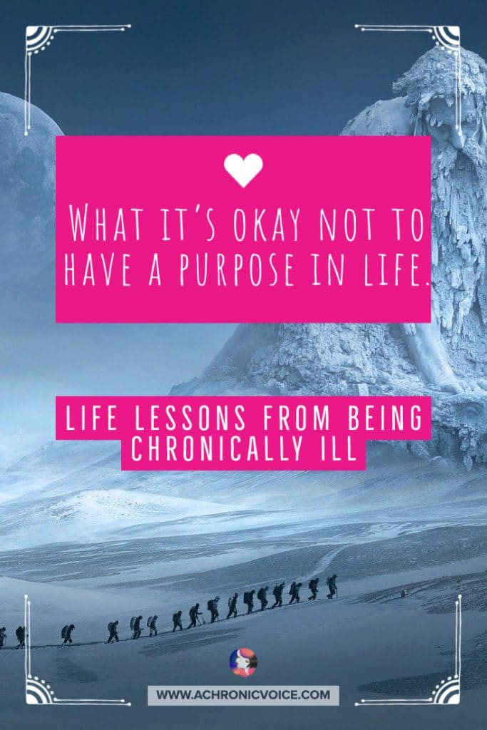Why It's Okay Not to Have a Purpose in Life - Life Lessons from Being Chronically Ill