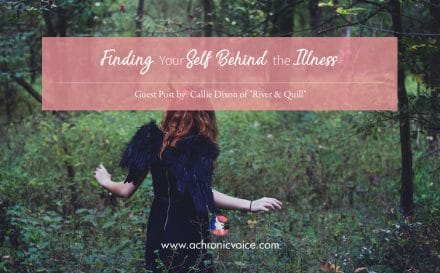 Finding Your Self Behind the Illness | www.achronicvoice.com
