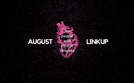 August 2018 Linkup Party for People with Chronic Illnesses | achronicvoice.com | #achronicvoice #august #linkup #prompts #chronicillness #spoonie