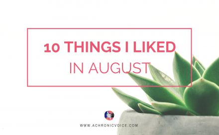 10 Things I Liked in August | www.achronicvoice.com