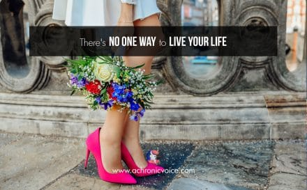 There's No One Way to Live Your Life | www.achronicvoice.com
