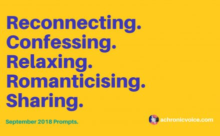 September 2018 Prompts: Reconnecting, Confessing, Relaxing, Romanticising & Sharing | www.achronicvoice.com