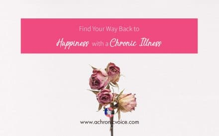 Find Your Way Back to Happiness with a Chronic Illness | www.achronicvoice.com