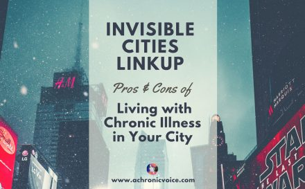 Invisible Cities Linkup: Pros & Cons of Living with Chronic Illness in Your City   A Chronic Voice