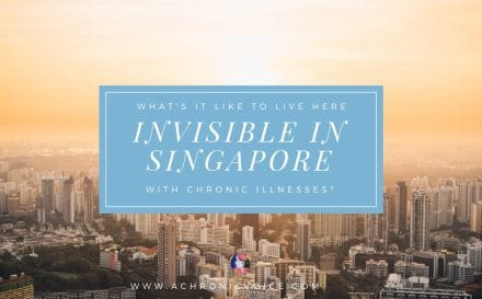 Invisible in Singapore: What's It Like to Live Here with Chronic Illnesses | A Chronic Voice