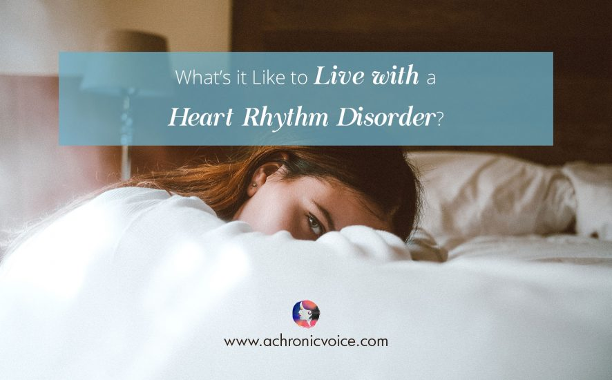 What's it Like to Live with a Heart Rhythm Disorder? | www.achronicvoice.com