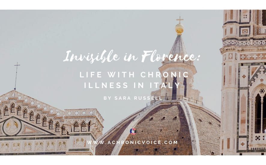Invisible in Florence: Life with Chronic Illness in Italy | www.achronicvoice.com