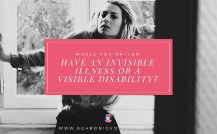 Would You Rather: Have an Invisible Illness or a Physical Disability? | www.achronicvoice.com
