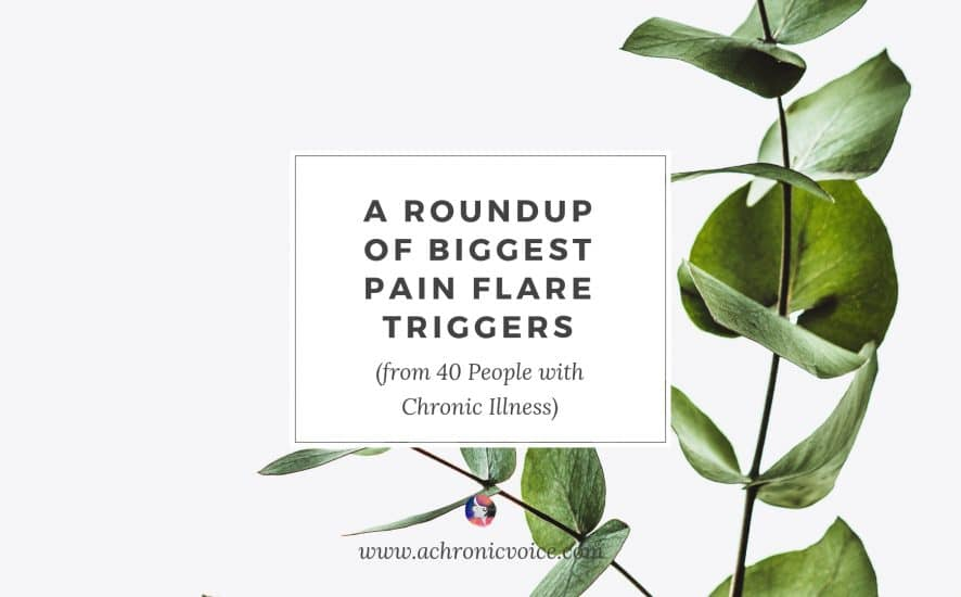 A Roundup of Biggest Pain Flare Triggers (from 40 People with Chronic Illness) | www.achronicvoice.com