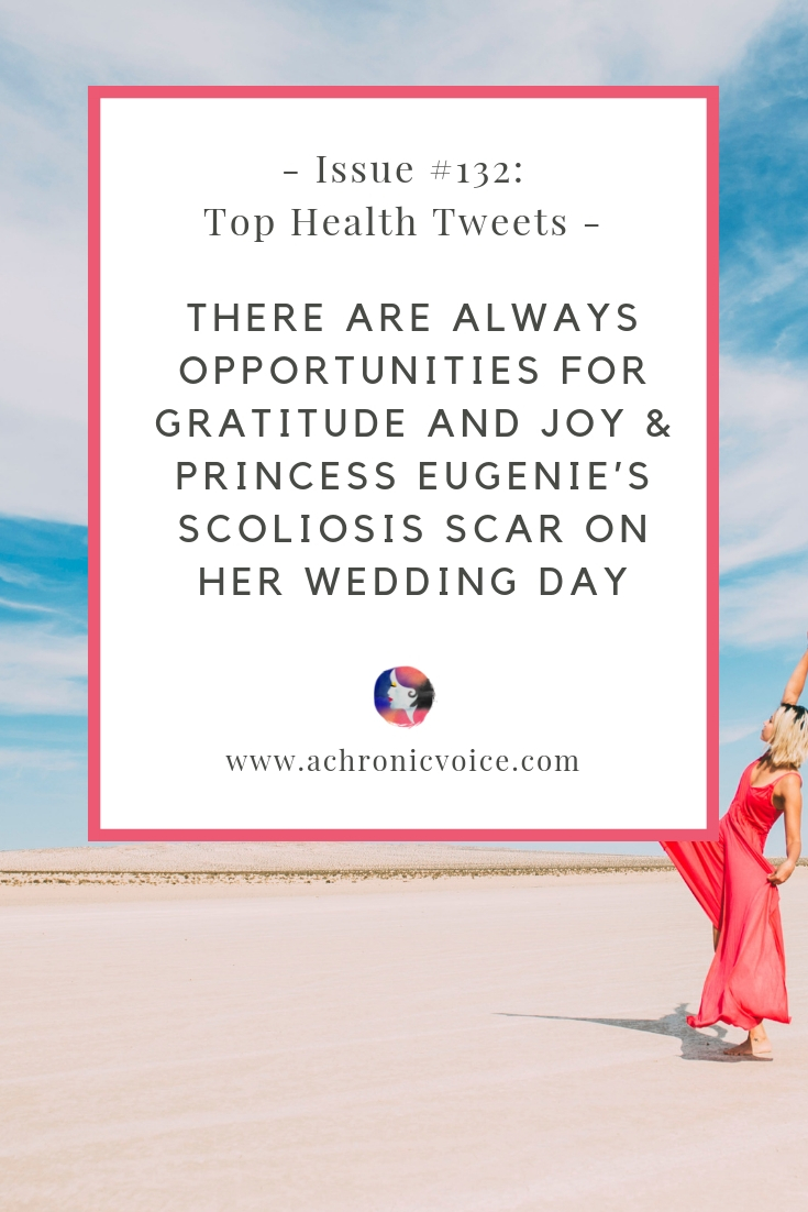 In this issue: It's easy to lose your optimism when you become sick, but opportunities for gratitude and joy are still there. Princess Eugenie's shows her scoliosis surgery scar on her wedding day. Click to read more or pin to save for later. ////////// top health tweets / health news / health and wellness / mental health / chronic pain / spoonies #chronicillness #healthcare #scoliosis #spoonielife #chroniclife