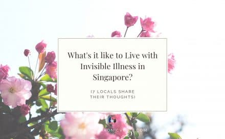 What's it Like to Live with Invisible Illness in Singapore? (7 Locals Share Their Thoughts) | www.achronicvoice.com