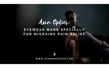 Axon Optics: Eyewear Made Specially for Migraine Pain Relief | A Chronic Voice