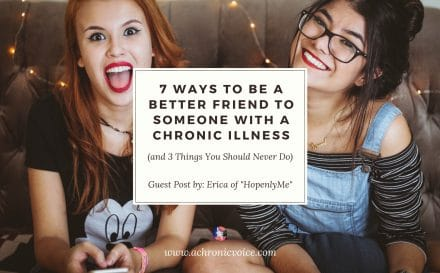 7 Ways to Be a Better Friend to Someone with a Chronic Illness (and 3 Things You Should Never Do) | A Chronic Voice