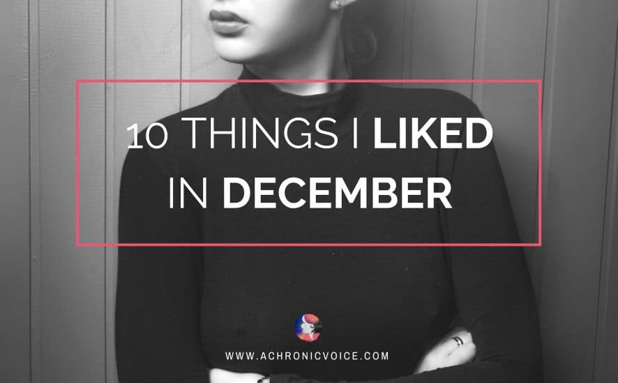 10 Things I Liked in December   A Chronic Voice