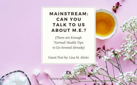 Mainstream: Can You Talk to Us About ME? (There's Enough 'Normal' Health Tips to Go Around Already) | A Chronic Voice