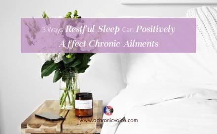 3 Ways Restful Sleep Can Positively Affect Chronic Ailments | A Chronic Voice