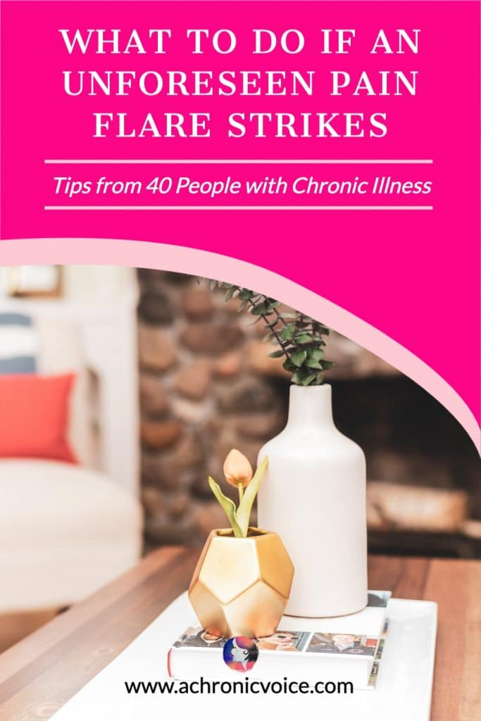 What to Do if an Unforeseen Pain Flare Strikes - Tips from 40 People with Chronic Illness