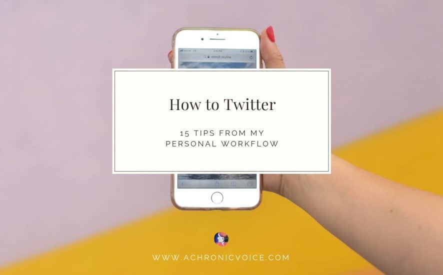 How to Twitter: 15 Tips from My Personal Workflow | A Chronic Voice