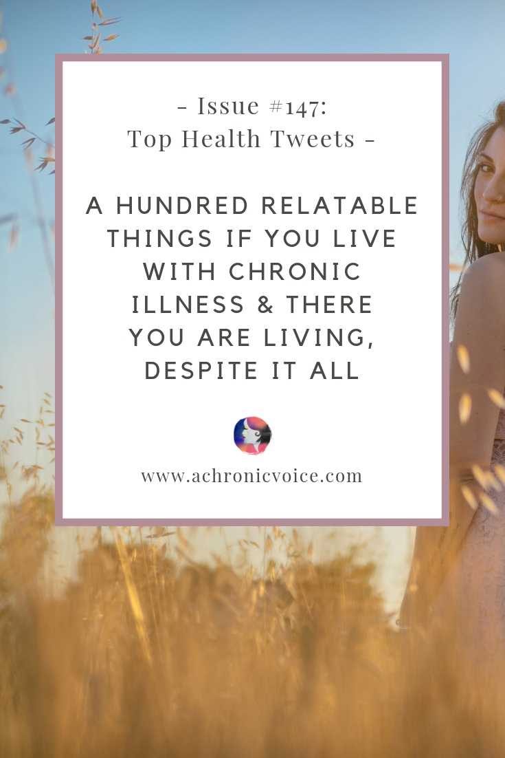In this issue: Living with invisible illness is torturous, but there you are living despite it all. 100 relatable things if you live with chronic illness. Click to read more or pin to save for later. ////////// Health News / Top Health Tweets / Health & Wellness / Chronic Illness / Pain Management / Spoonies / Self-Care & Awareness / Self-Identity / Patient Care / Advocacy /  Healthcare / Society / Humanity #ChronicIllness #ChronicPain #PainManagement #spoonie #health