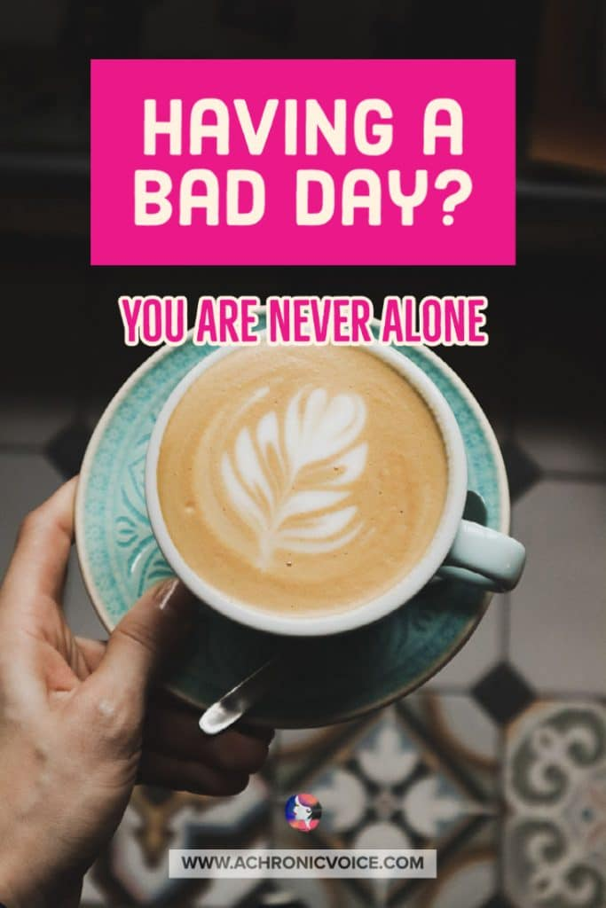 Having a Bad Day? You are Never Alone.