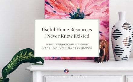Useful Home Resources I Never Knew Existed (and Learned About from Other Chronic Illness Blogs) | A Chronic Voice
