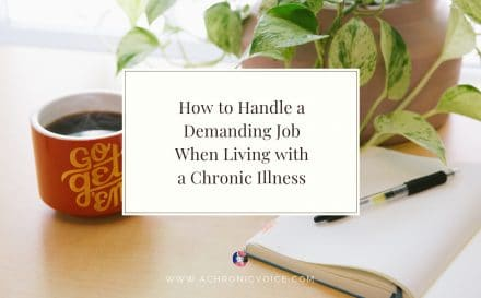 How to Handle a Demanding Job When Living with a Chronic Illness | A Chronic Voice