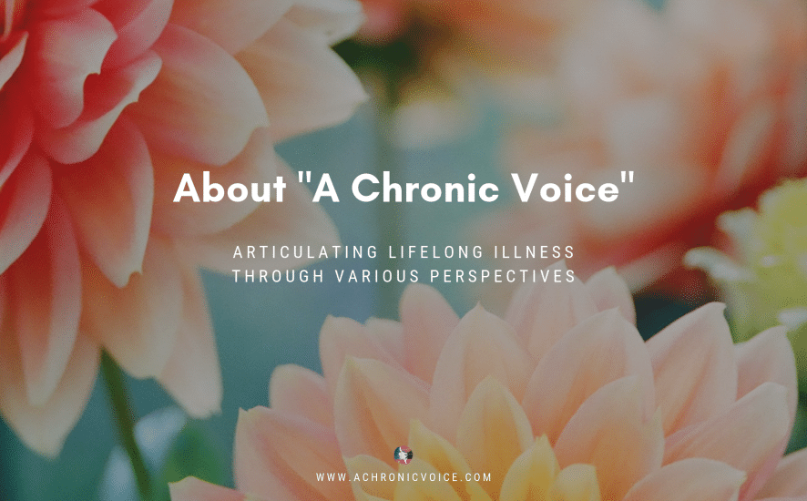 "About ""A Chronic Voice"" - Articulating lifelong illness through various perspectives 